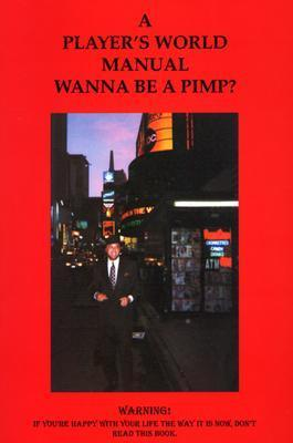 A Players World Manual: Wanna Be A Pimp?  by  Ivory Wilson