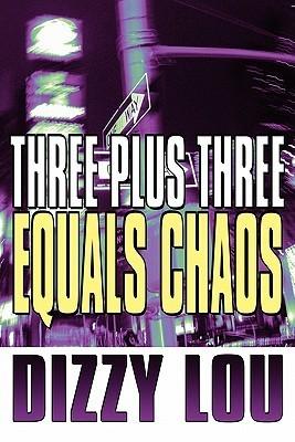 Three Plus Three Equals Chaos Dizzy Lou