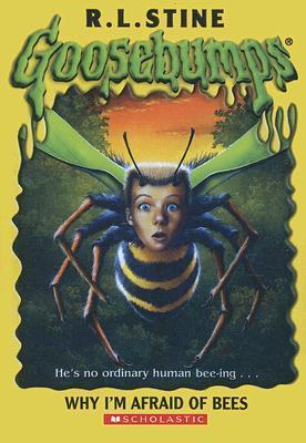 Why Im Afraid of Bees (Goosebumps (Unnumbered))  by  R.L. Stine