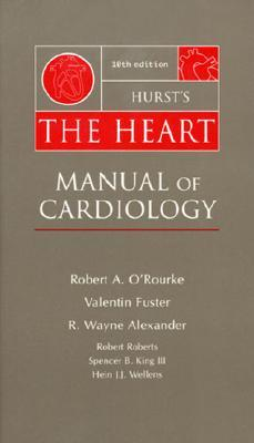 Hursts the Heart: Manual of Cardiology: Manual of Cardiology Robert A. ORourke