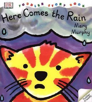 Here Comes the Rain  by  Mary Murphy