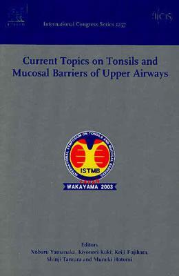 Current Topics on Tonsils and Mucosal Barriers of Upper Airways: Proceedings of the 5th International Symposium on Tonsils and Mucosal Barriers of the Upper Airways, Wakayama, Japan 9-11 April 2003, ICS 1257  by  N. Yamanaka