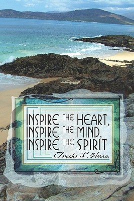Inspire the Heart, Inspire the Mind, Inspire the Spirit Tanisha L. Herrin