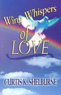 Wing Whispers of Love Curtis K. Shelburne