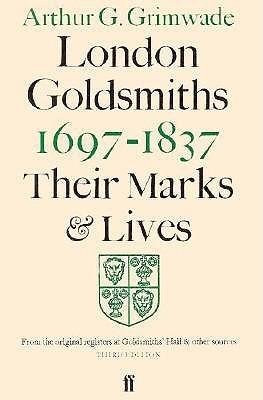 London Goldsmiths 1667-1837: Their Marks and Lives from the Original Registers at Goldsmiths Hall and Other Sources  by  Arthur G. Grimwade