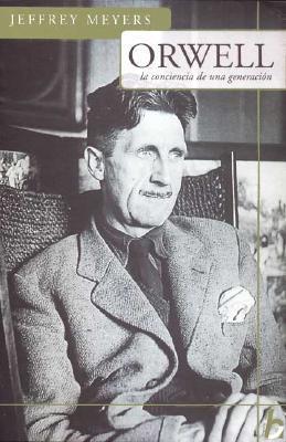 Orwell. La Conciencia de Una Generacion  by  Jeffrey Meyers