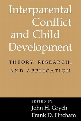 Interparental Conflict and Child Development: Theory, Research and Applications Frank D. Fincham