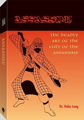 Assassin!: The Deadly Art of the Cult of the Assassins  by  Haha Lung