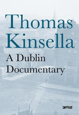 A Dublin Documentary  by  Thomas Kinsella