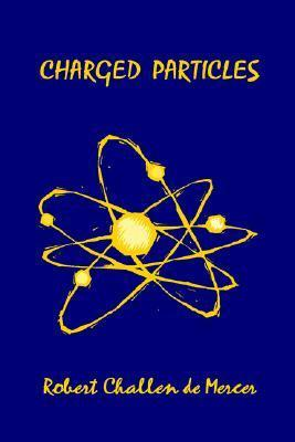 Charged Particles  by  Robert Challen De Mercer