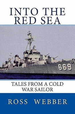 Into the Red Sea: Tales from a Cold War Sailor  by  Ross Webber
