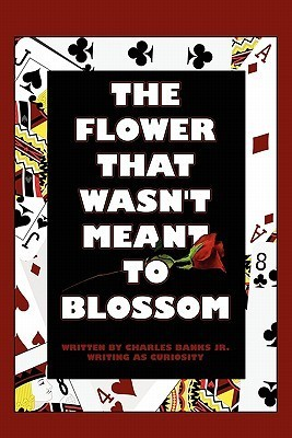The Flower That Wasnt Meant to Blossom  by  Charles Banks Jr.