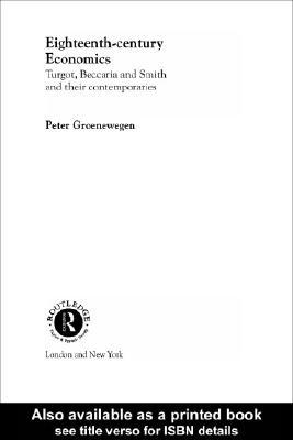 Eighteenth Century Economics: Turgot, Beccaria and Smith and their Contemporaries Peter Groenewegen