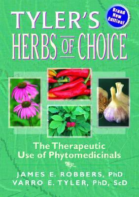 Tylers Herbs Of Choice: The Therapeutic Use Of Phytomedicinals  by  James E. Robbers