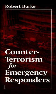Counter Terrorism For Emergency Responders  by  Robert Burke