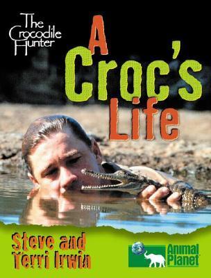 Crocodile Hunter: The Incredible Life and Adventures of Steve and Terri Irwin Steve Irwin