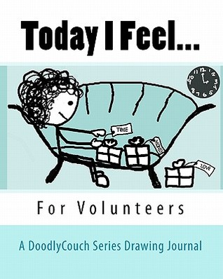 Today I Feel...: A Drawing Journal for Volunteers Amy S. Morgan