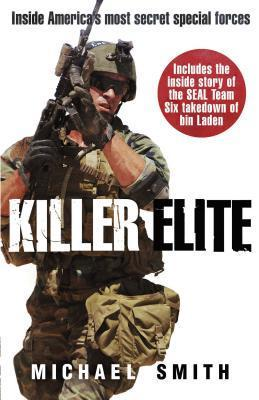 Killer Elite: The Real Story Behind Seal Team Six and the Bin Laden Raid Michael          Smith