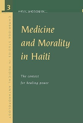 Medicine and Morality in Haiti: The Contest for Healing Power  by  Paul Brodwin