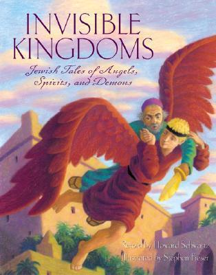Invisible Kingdoms: Jewish Tales of Angels, Spirits, and Demons  by  Howard Schwartz