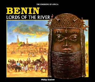 Benin: Lords Of The River  by  Philip Koslow