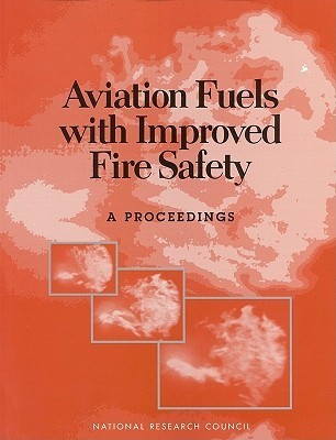 Aviation Fuels With Improved Fire Safety: A Proceedings  by  National Research Council