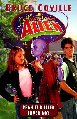 Peanut Butter Lover Boy (I Was A Sixth Grade Alien, 4) Bruce Coville