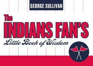 The Indians Fans Little Book of Wisdom  by  George Sullivan
