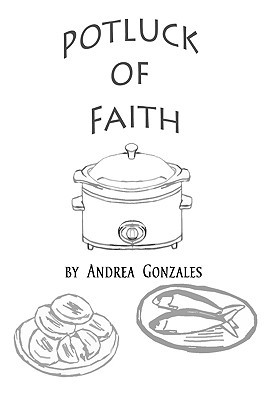 Potluck of Faith  by  A. Guadalupe Gonzales