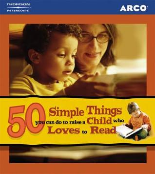 How To Raise A Reader: 50 Games & Activities to Encourage a Child Who Loves to Read (50 Simple Things) Arco