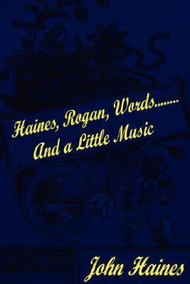 Haines, Rogan, Words.............. and a Little Music  by  John Haines