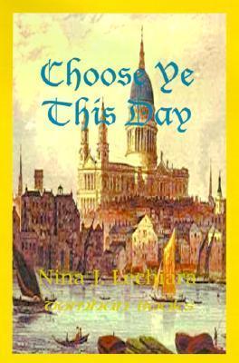 Choose Ye This Day  by  Nina J. Lechiara