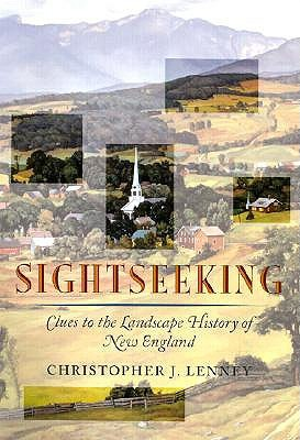 Sightseeking: Clues to the Landscape History of New England Christopher J. Lenney