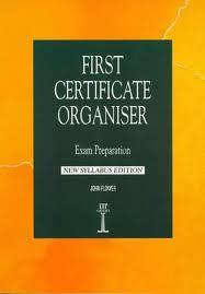 First Certificate Organiser: Exam Preparation, New Syllabus Edition  by  John Flower