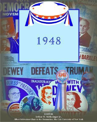 The Election of 1948 and the Administration of Harry S. Truman Arthur M. Schlesinger Jr.