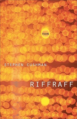 Riffraff: Poems  by  Stephen Cushman
