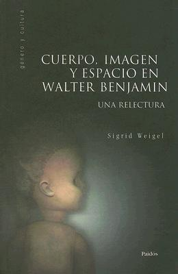 Cuerpo, Imagen y Espacio en Walter Benjamin: Una Relectura = Child Autism and Other Development Sigrid Weigel