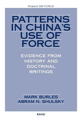 Patterns In Chinas Use Of Force: Evidence From History And Doctrinal Writings Mark Burles
