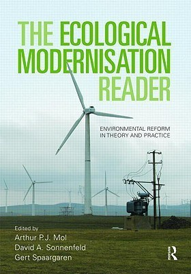 The Ecological Modernisation Reader: Environmental Reform in Theory and Practice  by  Arthur P.J. Mol