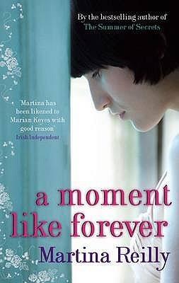 A Moment Like Forever. Martina Reilly by Martina Reilly