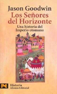 Los señores del horizonte: Una historia del imperio otomano  by  Jason Goodwin