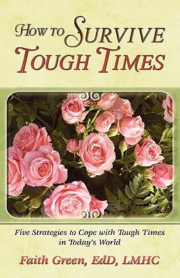 How to Survive Tough Times: Five Strategies to Cope with Tough Times in Todays World  by  Faith Green