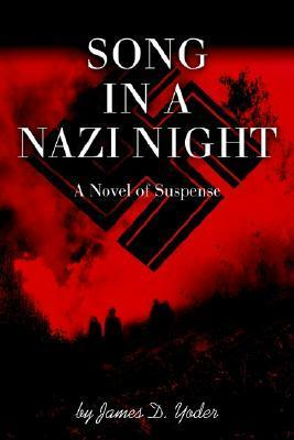 Song in a Nazi Night: A Novel of Suspense James D. Yoder