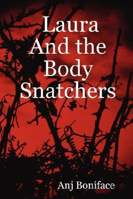 Laura and the Body Snatchers  by  Anj, Boniface