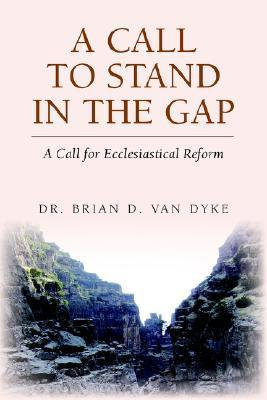 A Call to Stand in the Gap  by  Brian D. Van Dyke