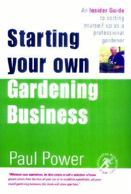 Starting Your Own Gardening Business  by  Paul Power