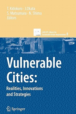 Vulnerable Cities: Realities, Innovations and Strategies  by  Tetsuo Kidokoro
