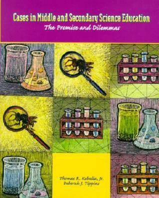 Cases in Middle and Secondary Science Education: The Promise and Dilemmas  by  Thomas R. Koballa Jr.