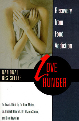 Love Hunger: Recovery from Food Addiction Frank Minirth