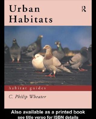 Urban Habitats  by  C. Philip Wheater